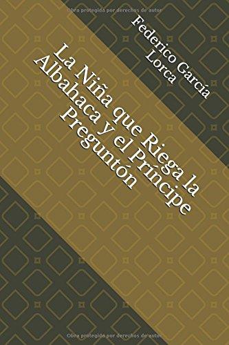 La Niña que Riega la Albahaca y el Príncipe Preguntón por Federico García Lorca