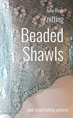 Beaded Shawls: Nine charming shawl knitting patterns (English Edition)