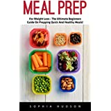 Meal Prep: For Weight Loss - The Ultimate Beginners Guide On Prepping Quick And Healthy Meals! (English Edition)