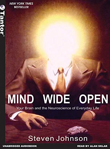Mind Wide Open: Your Brain and the Neuroscience of Everyday Life: Your Brain and the Neuroscience of Everyday Llfe por Steven Johnson
