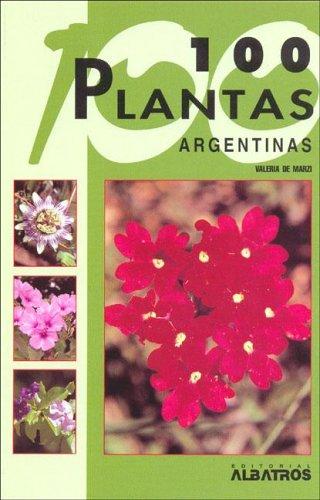 100 plantas Argentinas/ 100 Argentinian Plants (Guias de identificacion/ Identification Guides) por Valeria De Marzi