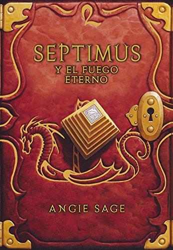 Septimus y el fuego eterno (Septimus 7) (Serie Infinita) por Angie Sage