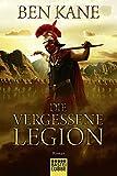 Die vergessene Legion: Roman (Forgotten Legion-Chronicles, Band 1)