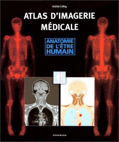 Atlas d'imagerie médicale : Anatomie de l'être humain