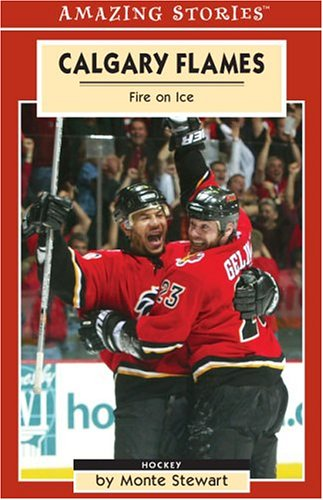 Calgary Flames: Fire On Ice (Amazing Stories) por Monte Stewart