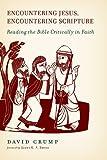 Encountering Jesus, Encountering Scripture: Reading the Bible Critically in Faith by Crump, David (2013) Paperback
