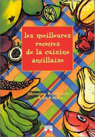 Les Meilleures Recettes de cuisine antillaise par Christiane Roy-Camille, Annick Marie