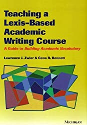 Teaching a Lexis-Based Academic Writing Course: A Guide to Building Academic Vocabulary by Lawrence Zwier (2006-09-25)