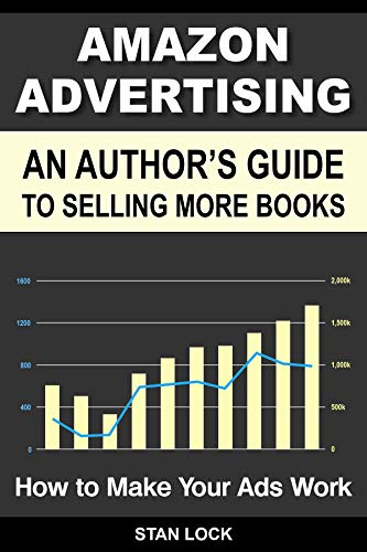 Amazon Advertising: An Author\'s Guide to Selling More Books - How to Make Your Ads Work (English Edition)