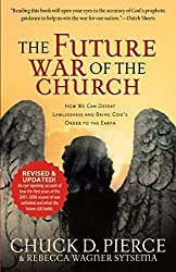 The Future War of the Church: How We Can Defeat Lawlessness and Bring God's Order to the Earth by Chuck D. Pierce (2007-09-04)