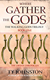 Where Gather the Gods (The Walking Gods Trilogy Book 1)