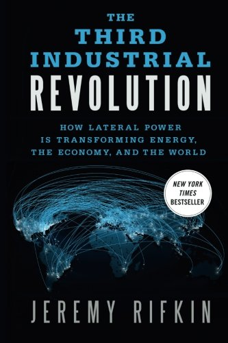 The Third Industrial Revolution: How Lateral Power is Transforming Energy, the Economy, and the World por Jeremy Rifkin