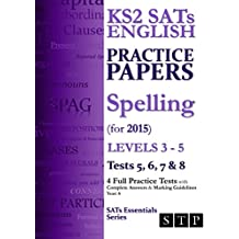 KS2 SATs English Practice Papers: Spelling (for 2015) Levels 3 - 5: Tests 5, 6, 7 & 8 (Year 6) (SATs Essentials Series) (English Edition)