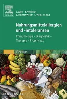 Nahrungsmittelallergien und -intoleranzen: Immunologie - Diagnostik - Therapie - Prophylaxe