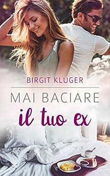 Mai baciare il tuo ex di [Kluger, Birgit]