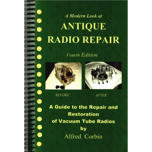 Antique Radio Repair and Restoration, 4th Edition by Alfred Corbin (2011-11-06)