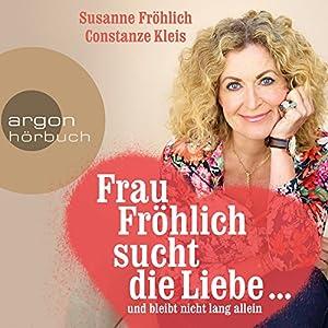Frau Fröhlich sucht die Liebe. und bleibt nicht lang allein