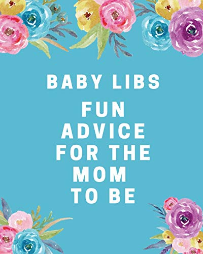 Baby Libs Fun Advice For The Mom To Be: Hilarious fill in game guest book comes with funny fill in style pages that will bring funny laughs when read ... shower, new mom, gender reveal party game!