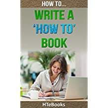 How To Write a How To Book: Quick Start Guide (How To eBooks Book 23) (English Edition)