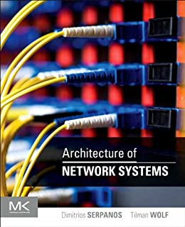 Architecture of Network Systems (The Morgan Kaufmann Series in Computer Architecture and Design) by [Serpanos, Dimitrios, Wolf, Tilman]