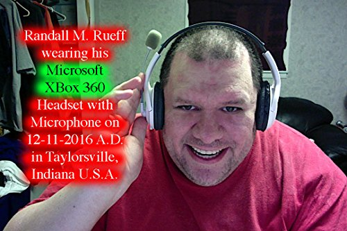 Randall M. Rueff wearing his Microsoft XBox 360 Headset with Microphone on 12-11-2016 A.D. in Taylorsville, Indiana U.S.A. (English Edition)