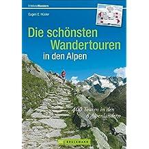 Wandertouren Alpen: 400 Touren in den 6 Alpenländern. Der Wanderführer für die Alpen mit Gipfeltouren und Hüttenwanderungen für ein ganzes Leben; die ... zum Wandern in den Alpen (Erlebnis Wandern)