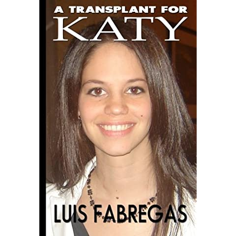 A Transplant for Katy: Heartache and betrayal at the transplant capital of the world: Volume 1