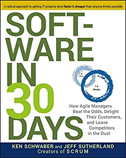 Software in 30 Days: How Agile Managers Beat the Odds, Delight Their Customers, And Leave Competitors In the Dust par [Schwaber, Ken, Sutherland, Jeff]