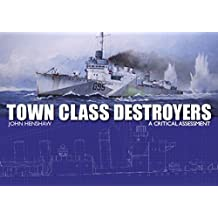 Town Class Destroyers: A Critical Assessment (Military & Naval Ships)