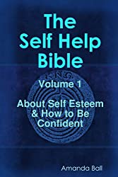 The Self Help Bible - Volume 1 About Self Esteem & How To Be Confident