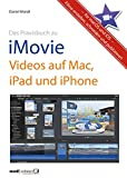 Praxisbuch zu iMovie - Videos auf Mac, iPad und iPhone / für macOS und iOS: Filme erstellen, schneiden und publizieren