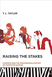Raising the Stakes: E-Sports and the Professionalization of Computer Gaming (MIT Press) by T. L. Taylor (2015-01-30)