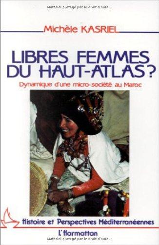 Libres femmes du Haut-Atlas? : Dynamique d'une micro-société au Maroc par Michèle Kasriel