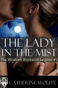 The Lady in the Mist (The Western Werewolf Legend #1) by [Wolffe, Catherine]