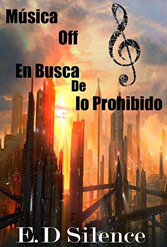 Descargar Libro Música Off: En busca de lo prohibido de E.D Silence