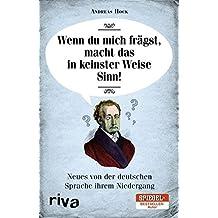 Wenn du mich frägst, macht das in keinster Weise Sinn: Neues von der deutschen Sprache ihrem Niedergang