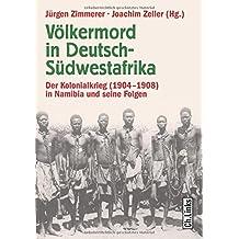 Völkermord in Deutsch-Südwestafrika: Der Kolonialkrieg 1904-1908 in Namibia und seine Folgen (Das Standardwerk in 3., aktualisierter Auflage!)