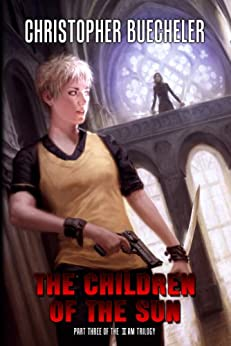 The Children of the Sun (The II AM Trilogy Book 3) (English Edition) de [Buecheler, Christopher]