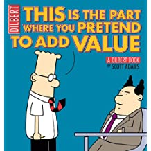 This Is the Part Where You Pretend to Add Value: A Dilbert Book (English Edition)