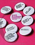 40 ans de slogans féministes : 1970-2010 |