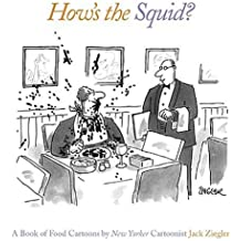 How's the Squid? : A Book of Food Car: A Book of Food Cartoons