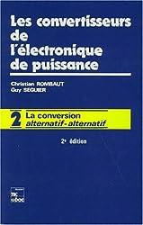 LES CONVERTISSEURS DE L'ELECTRONIQUE DE PUISSANCE. Volume 2, la conversion alternatif-alternatif, 2ème édition revue et augmentée