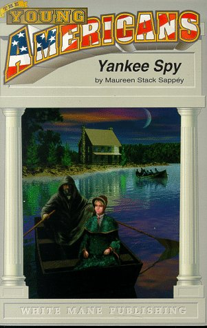 Yankee Spy: A Union Girl in Richmond During the Peninsular Campaign (Young American Series, #3) (Yankee Spy)