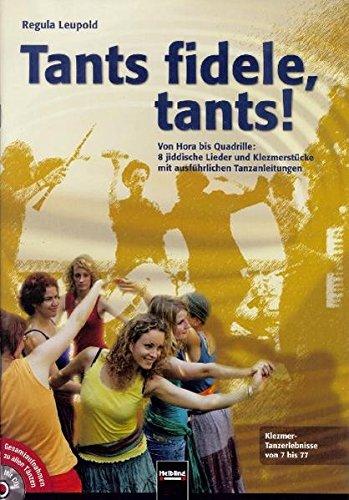 Tants fidele, tants!: Von Hora bis Quadrille: 8 jiddische Lieder und Klezmerstücke mit ausführlichen Tanzanleitungen. Klezmer-Tanzerlebnisse von 7 bis 77