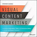 Visual Content Marketing: Leveraging Infographics, Video, and Interactive Media to Attract and Engage Customers (English Edition)