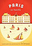 Paris En Famille: A Parent's Guide to the Usual and Unusual (2013-05-01)