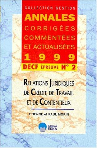 DECF N° 2 RELATIONS JURIDIQUES DE CREDIT, DE TRAVAIL ET DE CONTENTIEUX. Annales 1999