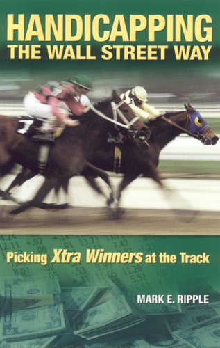 Handicapping the Wall Street Way: Picking Xtra Winners at the Track por Mark E. Ripple