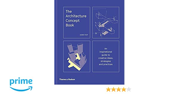 The architecture concept book an inspirational guide to creative the architecture concept book an inspirational guide to creative ideas strategies and practices amazon james tait 9780500343364 books ccuart Choice Image