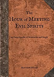 The Hour of Meeting Evil Spirits: An Encyclopedia of Mononoke and Magic: Volume 2 (The Night Parade of One Hundred Demons)